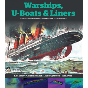 Warships, U-Boats & Liners - A Guide to Shipwrecks Mapped in Irish Waters