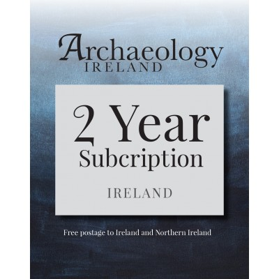 3. Archaeology Ireland:2 year subscription posted to Ireland and Northern Ireland